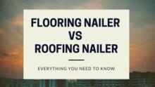 flooring-nailer-vs-roofing-nailer
