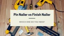 Pin Nailer vs Finish Nailer