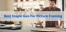 Best Staple Gun For Picture Framing